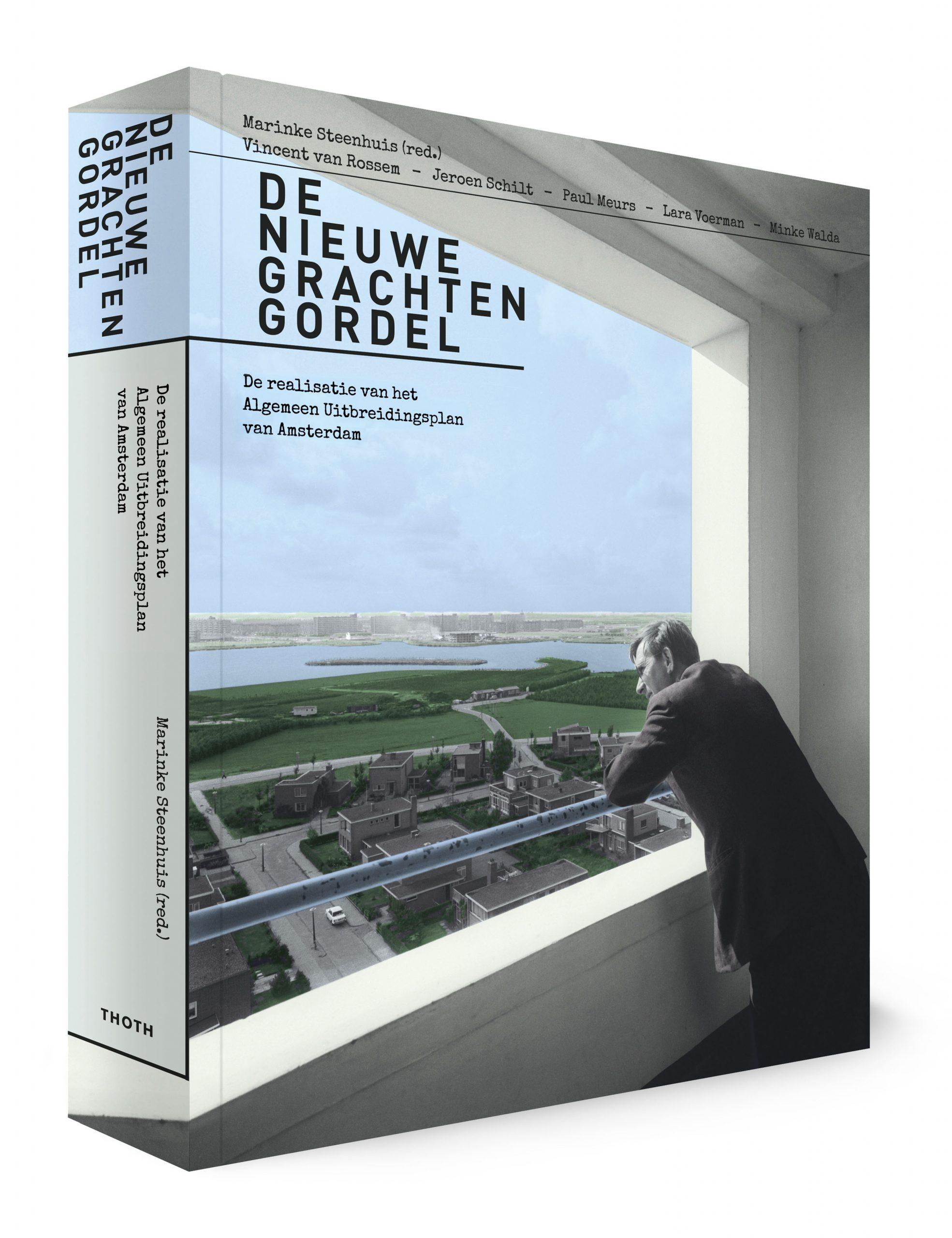 De nieuwe grachtengordel. De realisatie van het Algemeen Uitbreidingsplan van Amsterdam